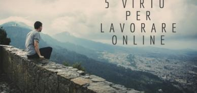 Lavoro online: 5 virtù che caratterizzano un professionista